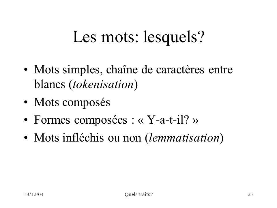 Les mots: lesquels Mots simples, chaîne de caractères entre blancs (tokenisation) Mots composés. Formes composées : « Y-a-t-il »