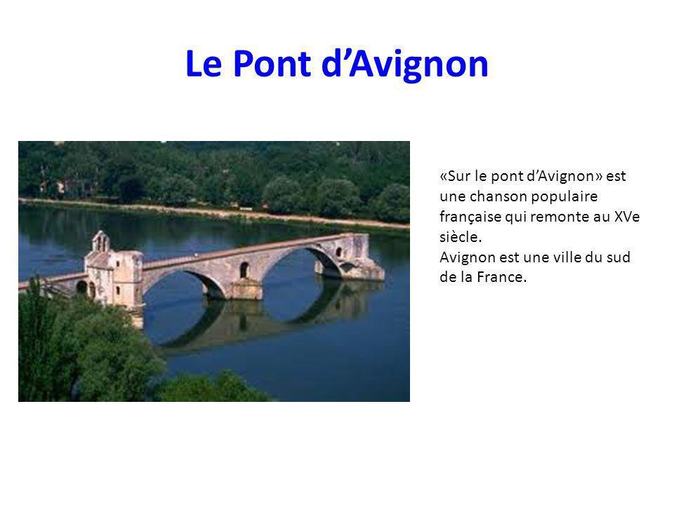 Le Pont d'Avignon «Sur le pont d'Avignon» est une chanson populaire française qui remonte au XVe siècle.