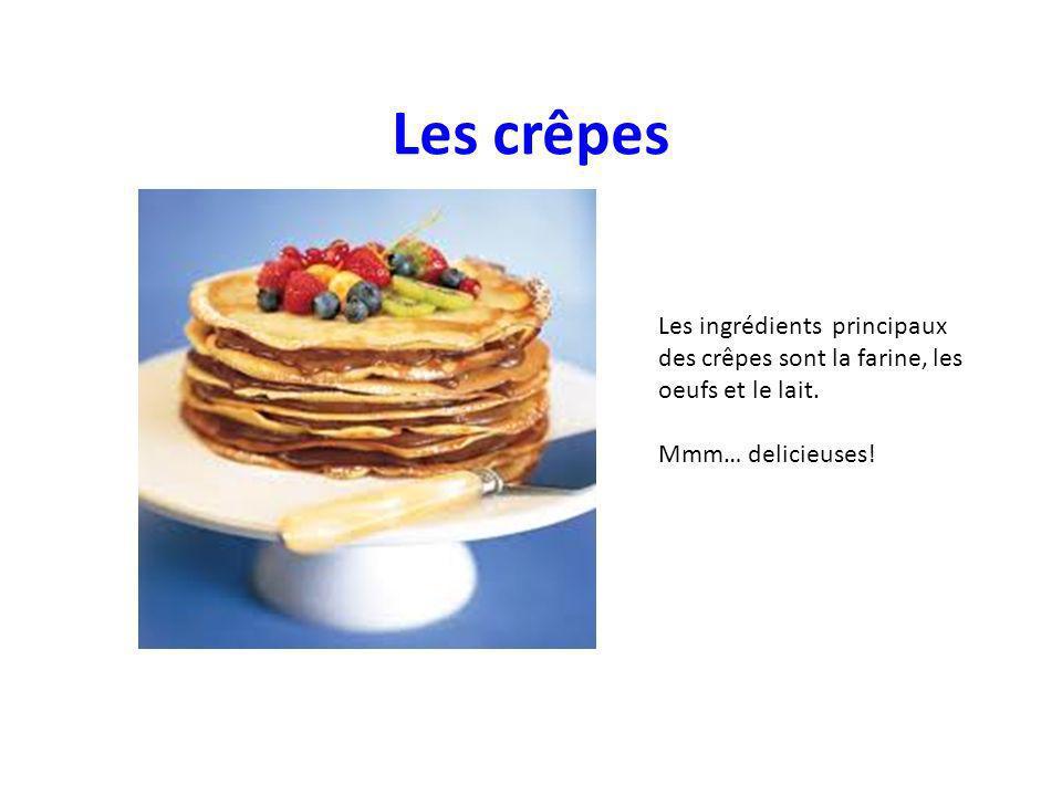 Les crêpes Les ingrédients principaux des crêpes sont la farine, les oeufs et le lait.