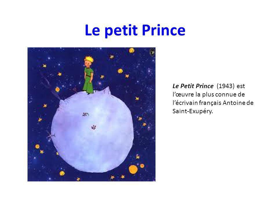 Le petit Prince Le Petit Prince (1943) est l'œuvre la plus connue de l'écrivain français Antoine de Saint-Exupéry.