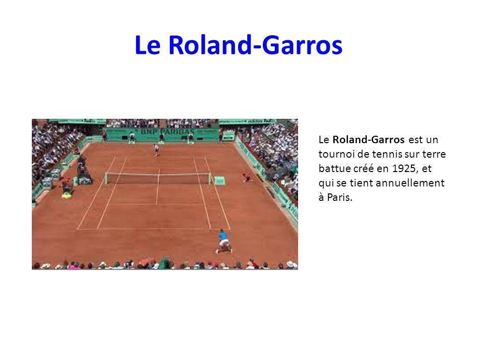 Le Roland-Garros Le Roland-Garros est un tournoi de tennis sur terre battue créé en 1925, et qui se tient annuellement à Paris.
