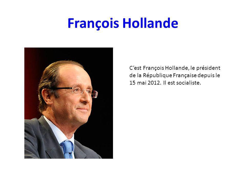 François Hollande C'est François Hollande, le président de la République Française depuis le 15 mai 2012.