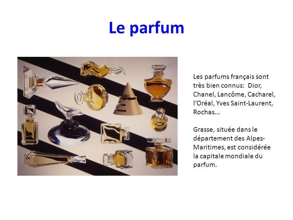 Le parfum Les parfums français sont très bien connus: Dior, Chanel, Lancôme, Cacharel, l'Oréal, Yves Saint-Laurent, Rochas...