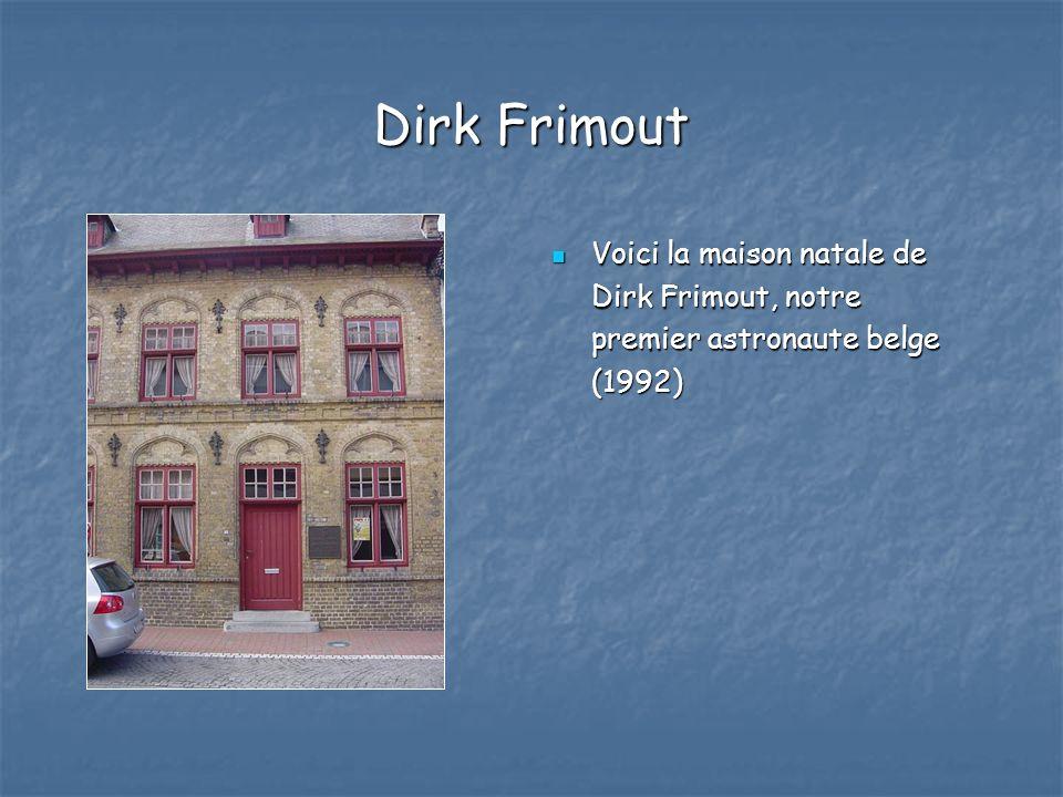 Dirk Frimout Voici la maison natale de Dirk Frimout, notre