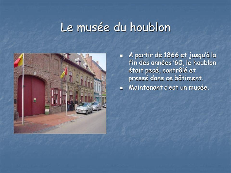 Le musée du houblon A partir de 1866 et jusqu'à la fin des années '60, le houblon était pesé, contrôlé et pressé dans ce bâtiment.