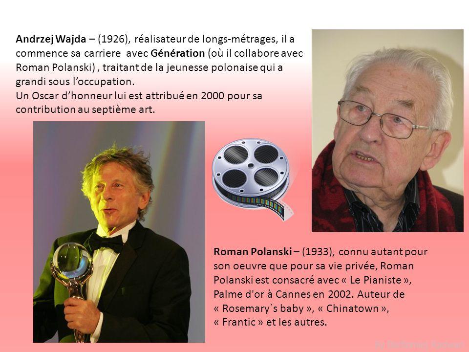 Andrzej Wajda – (1926), réalisateur de longs-métrages, il a commence sa carriere avec Génération (où il collabore avec Roman Polanski) , traitant de la jeunesse polonaise qui a grandi sous l'occupation. Un Oscar d'honneur lui est attribué en 2000 pour sa contribution au septième art.