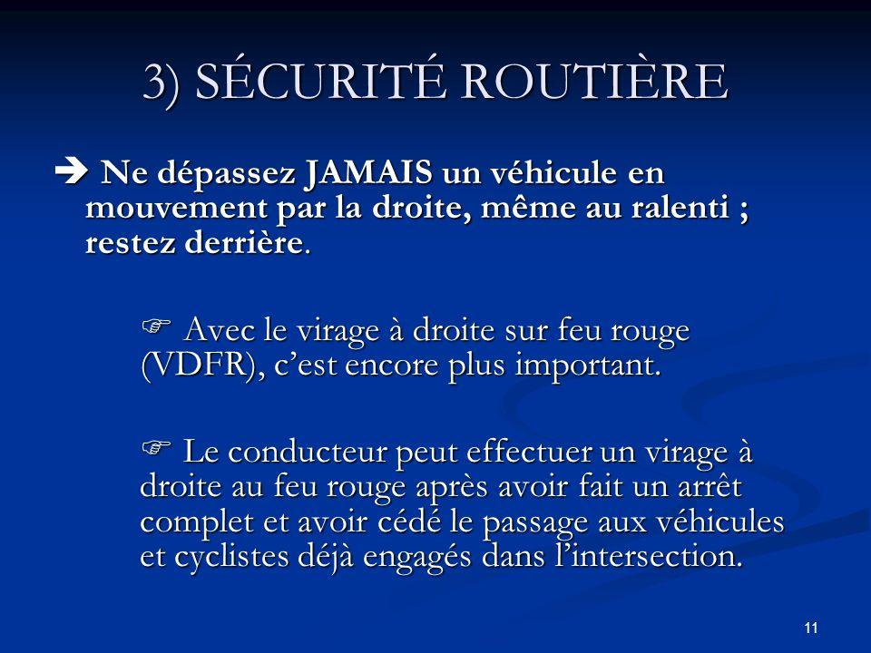 3) SÉCURITÉ ROUTIÈRE  Ne dépassez JAMAIS un véhicule en mouvement par la droite, même au ralenti ; restez derrière.