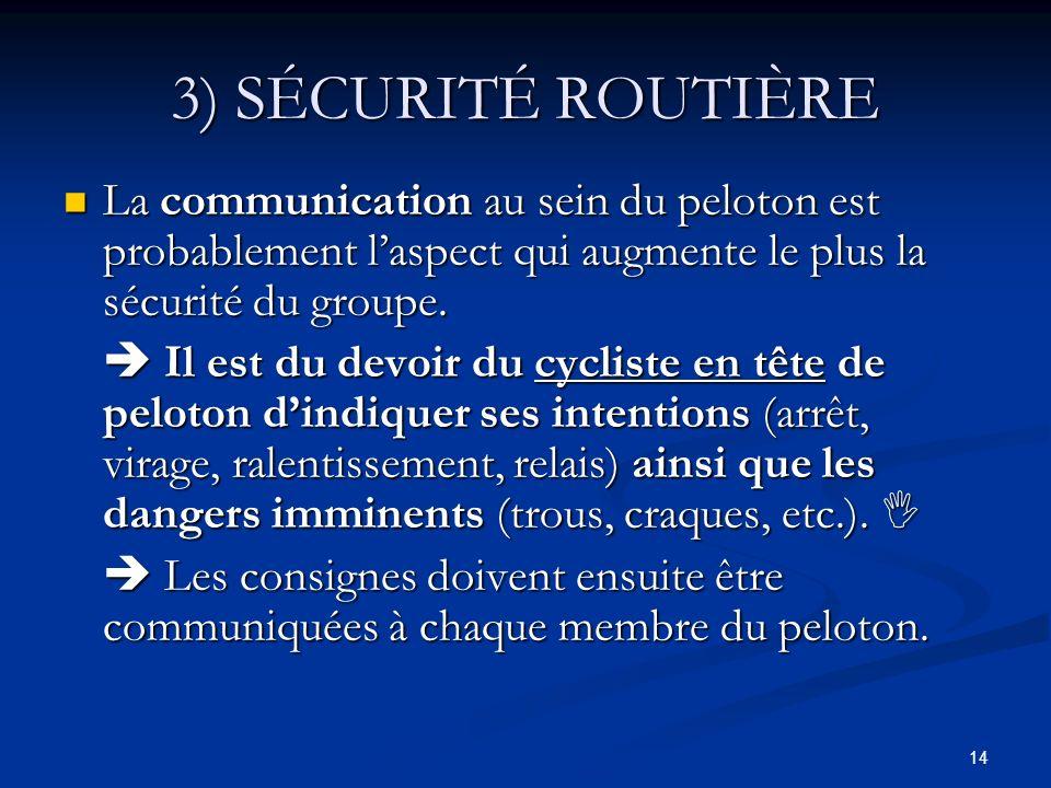 3) SÉCURITÉ ROUTIÈRE La communication au sein du peloton est probablement l'aspect qui augmente le plus la sécurité du groupe.