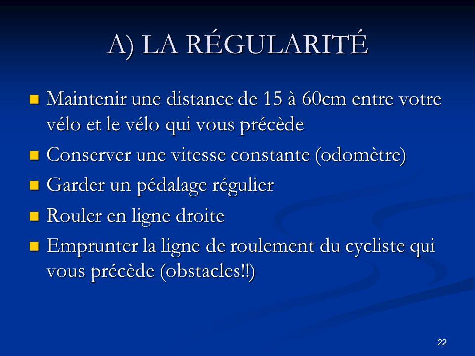 A) LA RÉGULARITÉ Maintenir une distance de 15 à 60cm entre votre vélo et le vélo qui vous précède. Conserver une vitesse constante (odomètre)