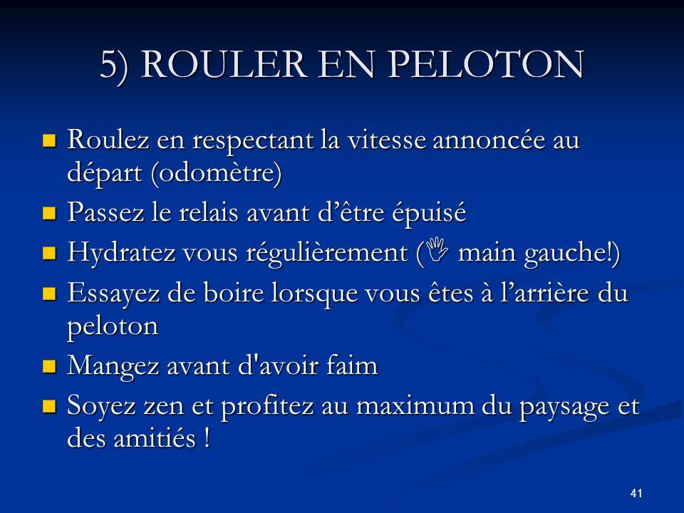 5) ROULER EN PELOTON Roulez en respectant la vitesse annoncée au départ (odomètre) Passez le relais avant d'être épuisé.