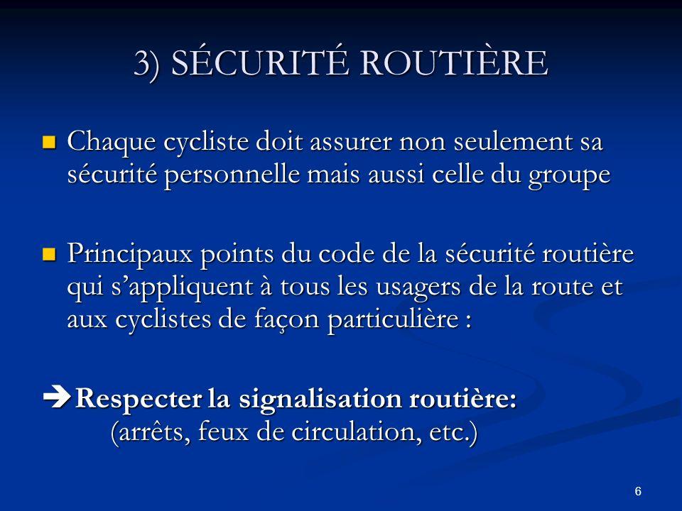 3) SÉCURITÉ ROUTIÈRE Chaque cycliste doit assurer non seulement sa sécurité personnelle mais aussi celle du groupe.