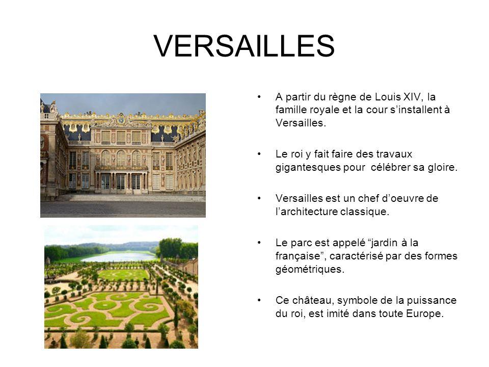 VERSAILLES A partir du règne de Louis XIV, la famille royale et la cour s'installent à Versailles.