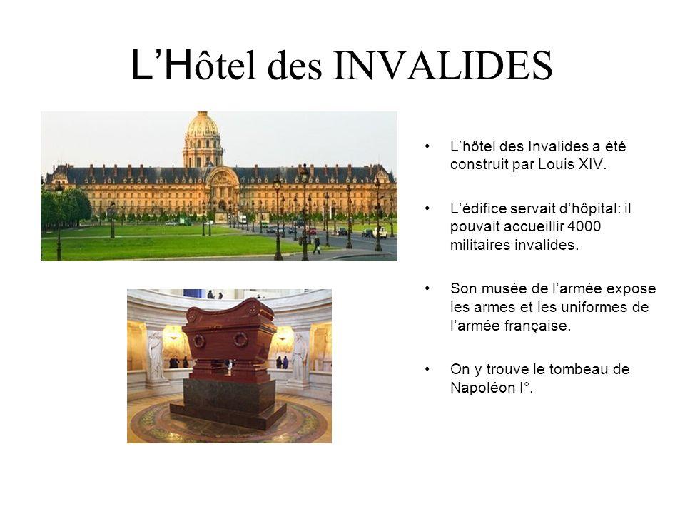 L'Hôtel des INVALIDES L'hôtel des Invalides a été construit par Louis XIV.