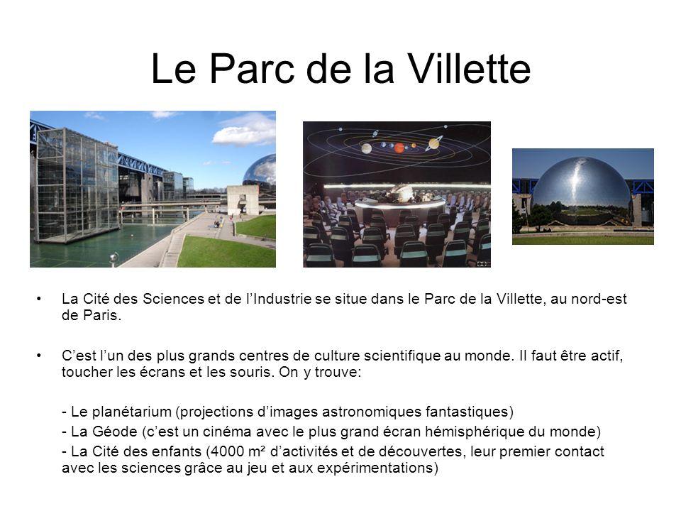 Le Parc de la Villette La Cité des Sciences et de l'Industrie se situe dans le Parc de la Villette, au nord-est de Paris.