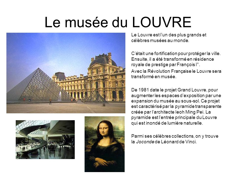 Le musée du LOUVRE Le Louvre est l'un des plus grands et célèbres musées au monde.