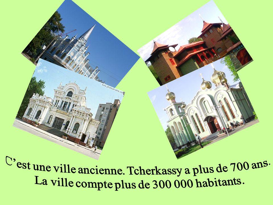 C'est une ville ancienne. Tcherkassy a plus de 700 ans.