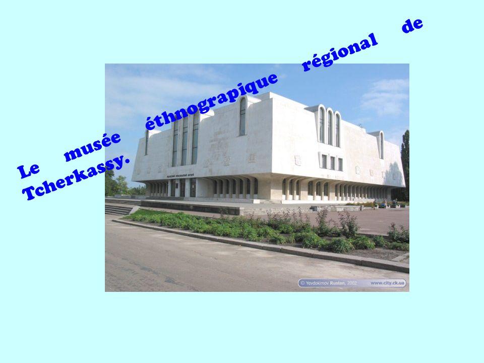 Le musée éthnograpique régional de Tcherkassy.
