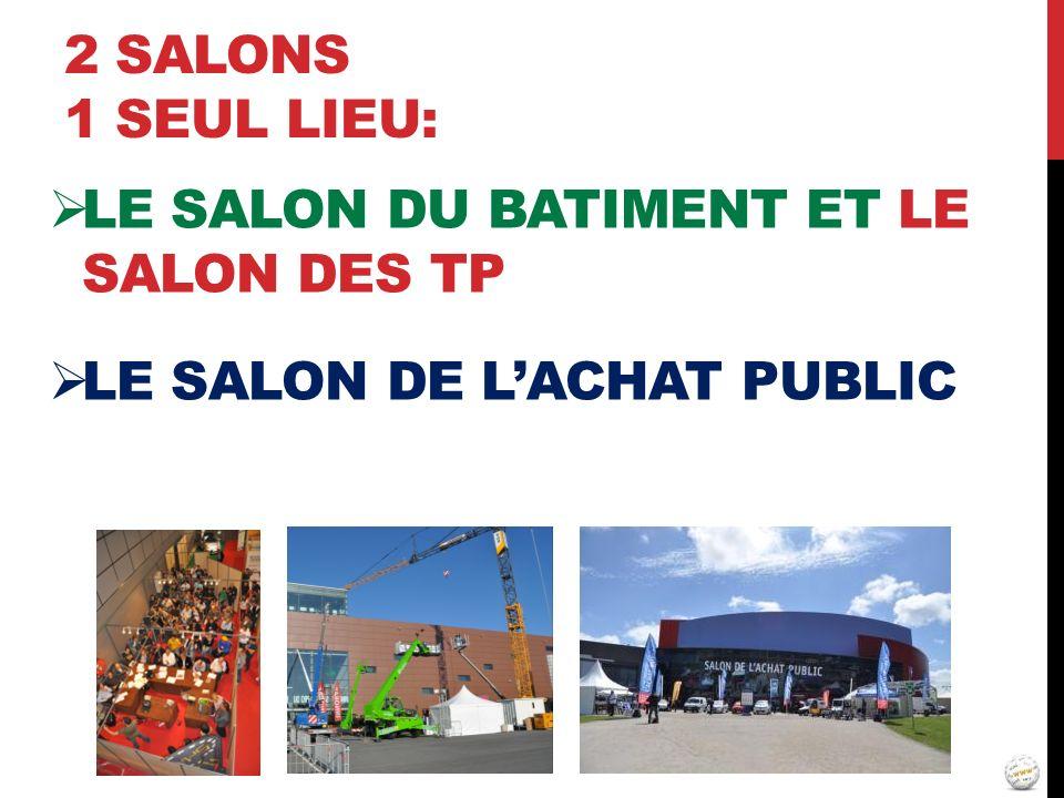 2 salons 1 seul lieu: LE SALON DU BATIMENT ET LE SALON DES TP LE SALON DE L'ACHAT PUBLIC