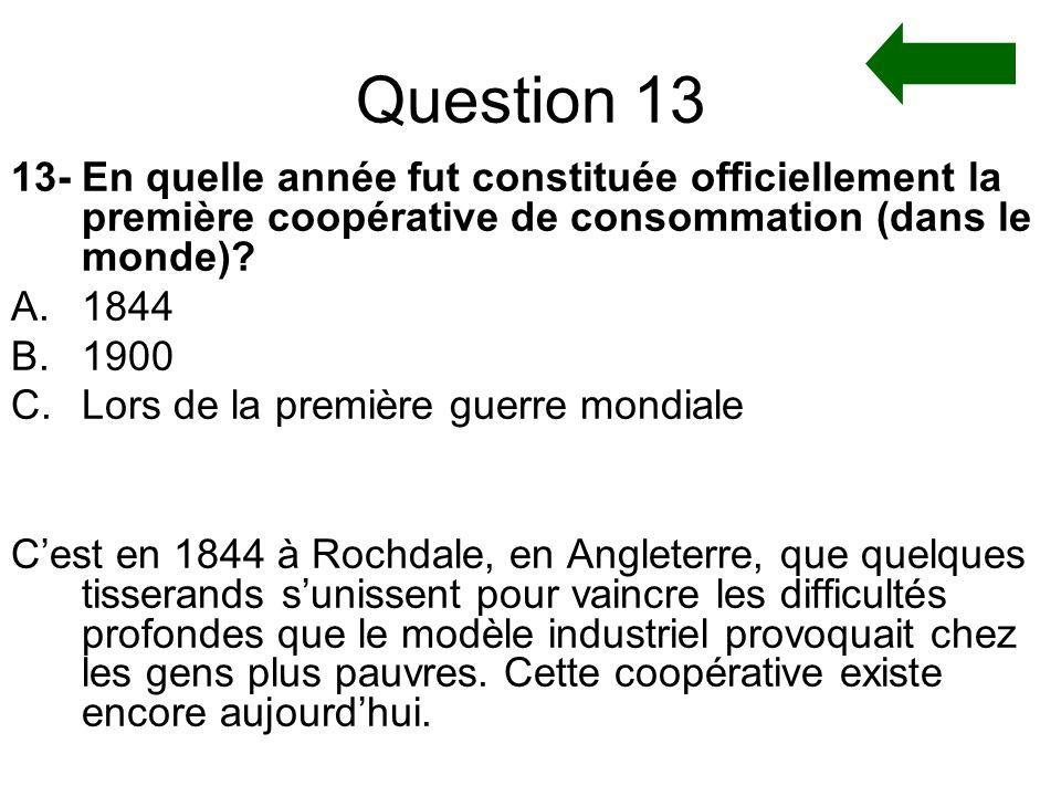 Question 13 13- En quelle année fut constituée officiellement la première coopérative de consommation (dans le monde)