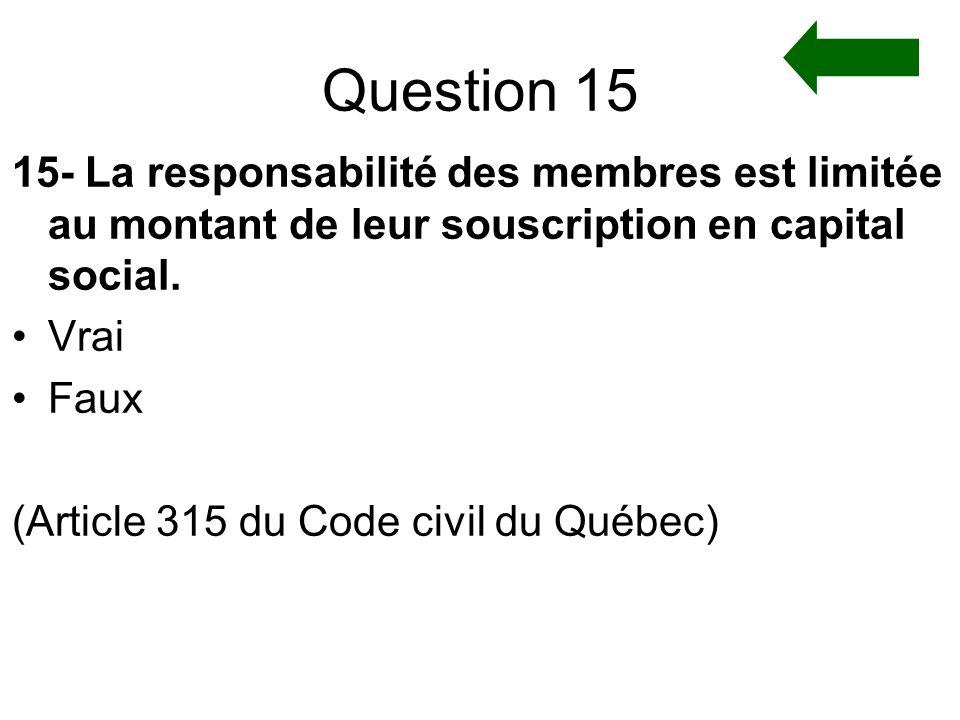 Question 15 15- La responsabilité des membres est limitée au montant de leur souscription en capital social.
