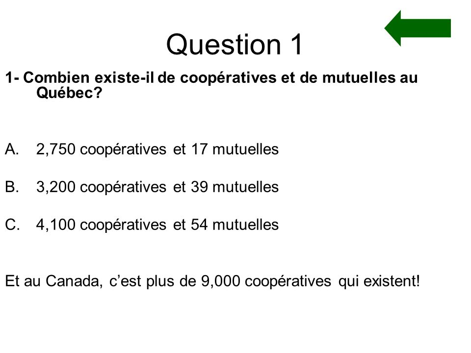 Question 1 1- Combien existe-il de coopératives et de mutuelles au Québec 2,750 coopératives et 17 mutuelles.