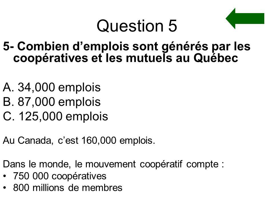 Question 5 5- Combien d'emplois sont générés par les coopératives et les mutuels au Québec. A. 34,000 emplois.