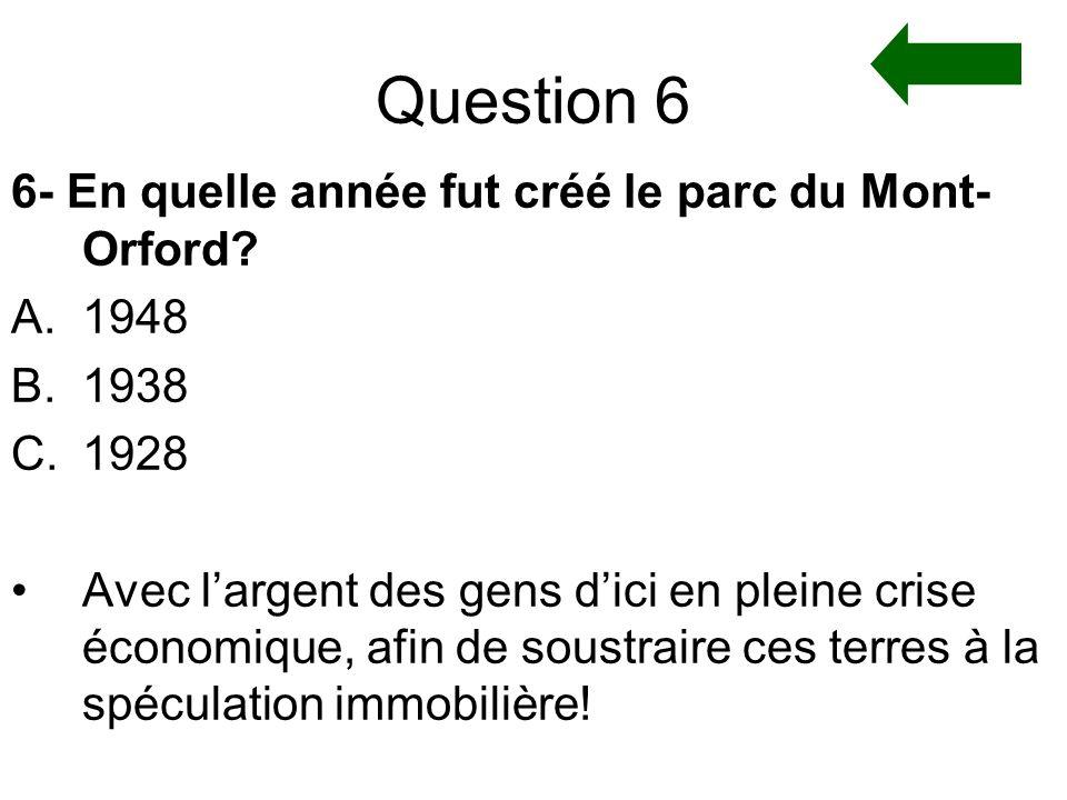 Question 6 6- En quelle année fut créé le parc du Mont-Orford 1948