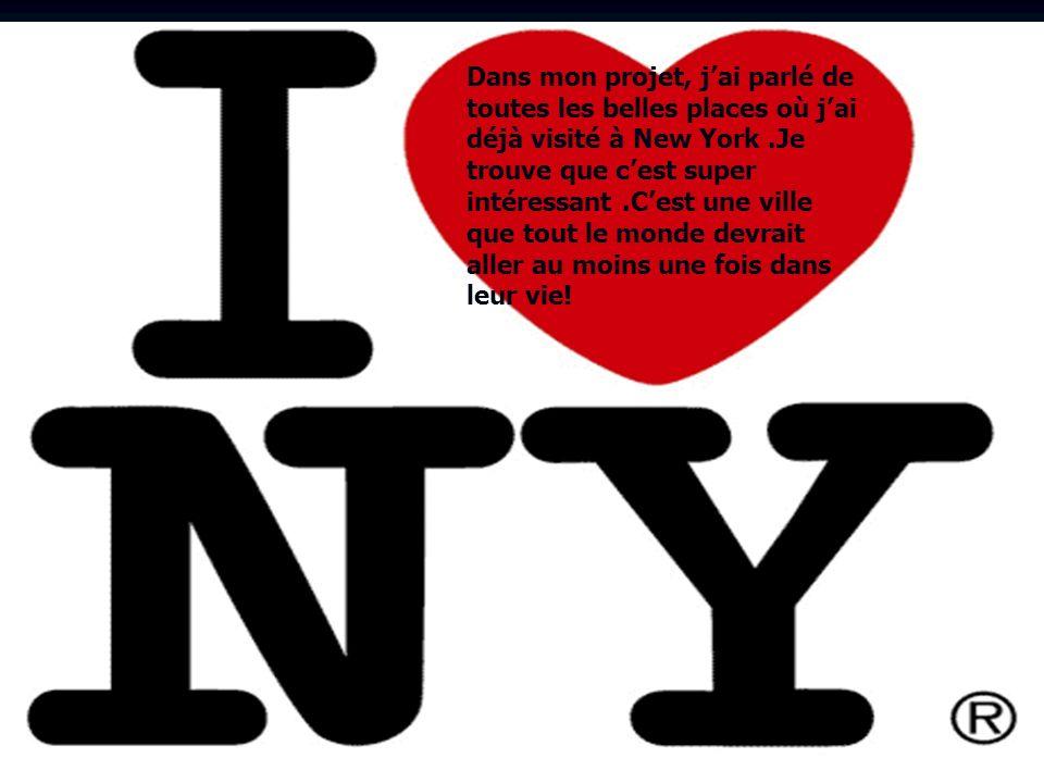 Dans mon projet, j'ai parlé de toutes les belles places où j'ai déjà visité à New York .Je trouve que c'est super intéressant .C'est une ville que tout le monde devrait aller au moins une fois dans leur vie!