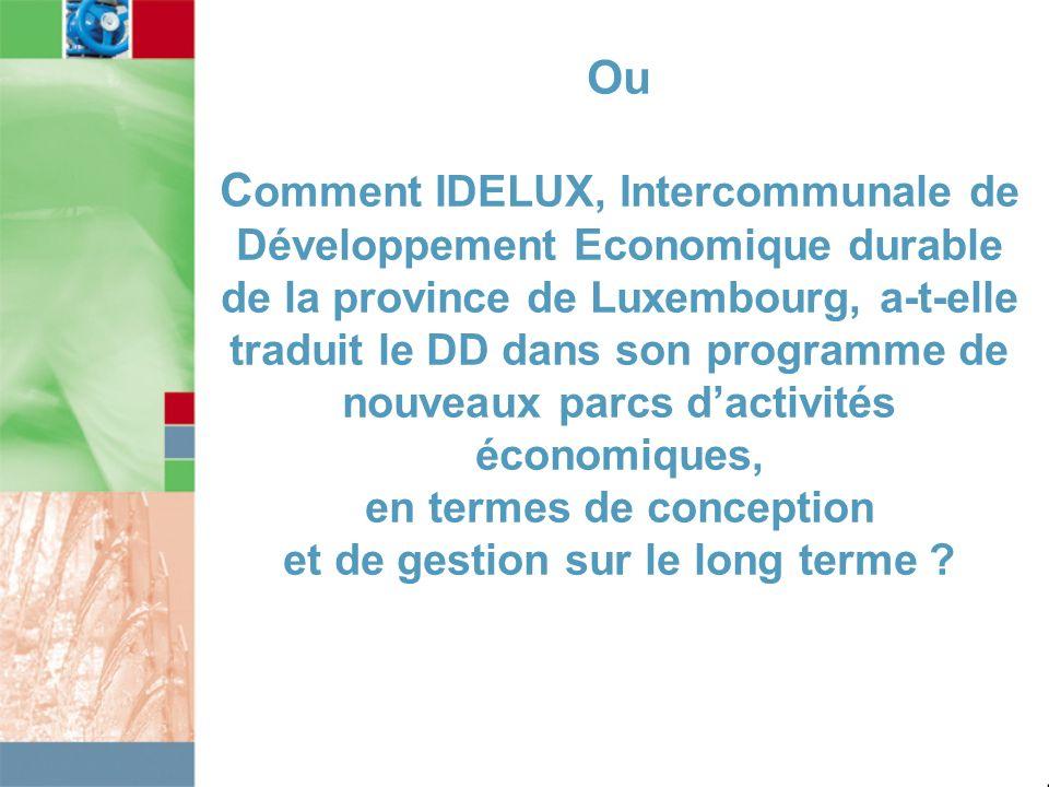 Ou Comment IDELUX, Intercommunale de Développement Economique durable de la province de Luxembourg, a-t-elle traduit le DD dans son programme de nouveaux parcs d'activités économiques, en termes de conception et de gestion sur le long terme