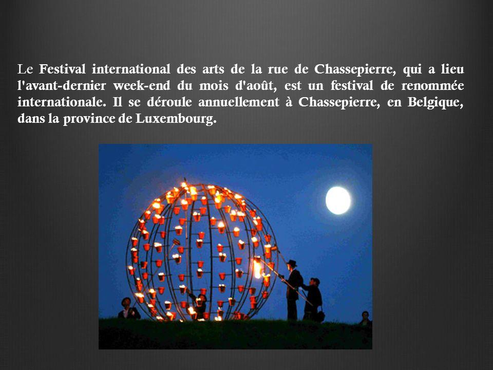 Le Festival international des arts de la rue de Chassepierre, qui a lieu l avant-dernier week-end du mois d août, est un festival de renommée internationale.