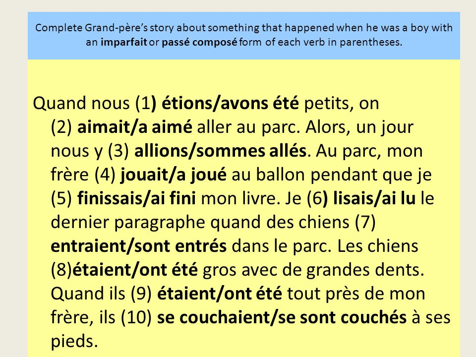 Complete Grand-père's story about something that happened when he was a boy with an imparfait or passé composé form of each verb in parentheses.