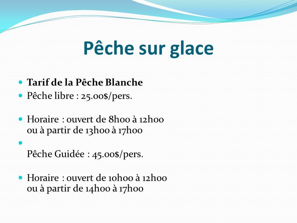 Pêche sur glace Tarif de la Pêche Blanche Pêche libre : 25.00$/pers.