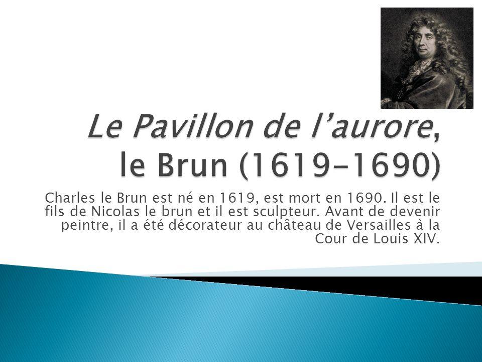 Le Pavillon de l'aurore, le Brun (1619-1690)