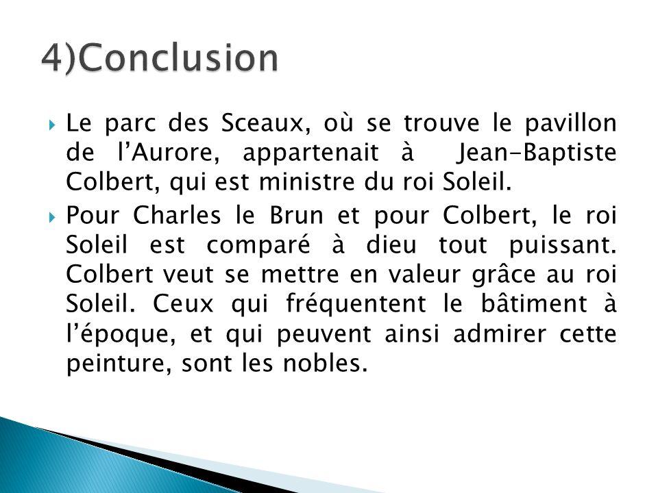 4)Conclusion Le parc des Sceaux, où se trouve le pavillon de l'Aurore, appartenait à Jean-Baptiste Colbert, qui est ministre du roi Soleil.