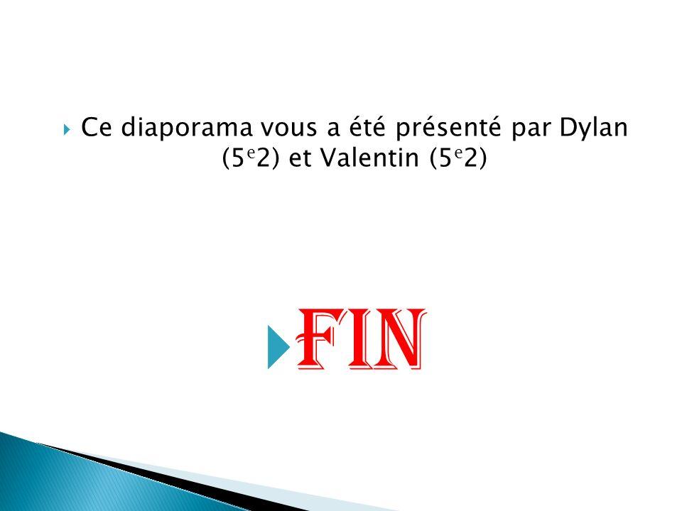 Ce diaporama vous a été présenté par Dylan (5e2) et Valentin (5e2)