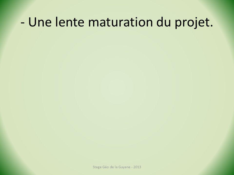 - Une lente maturation du projet.