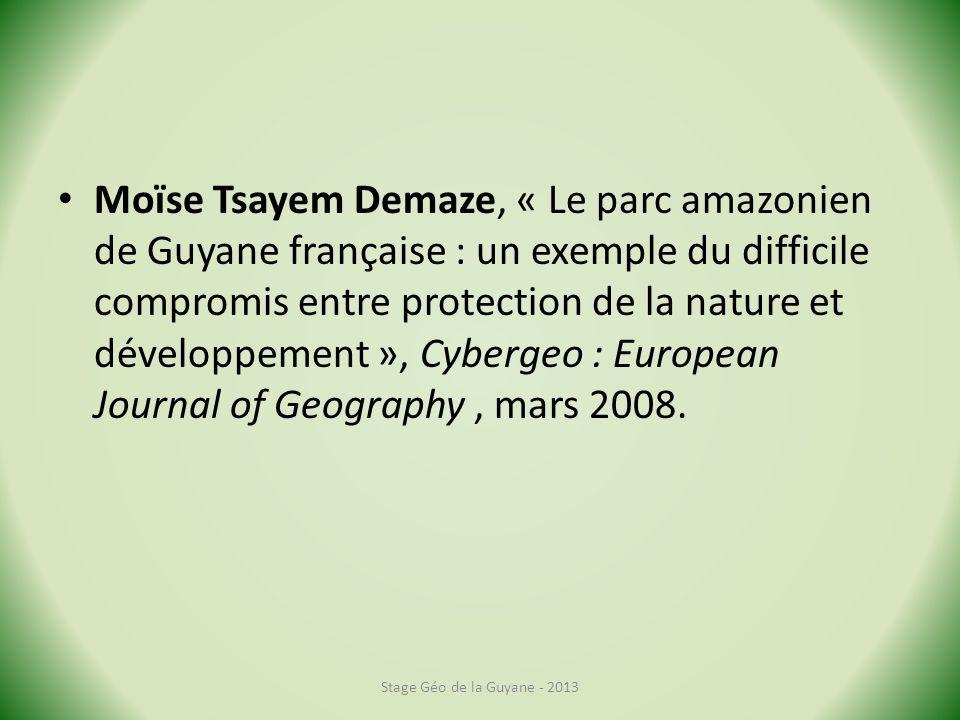 Moïse Tsayem Demaze, « Le parc amazonien de Guyane française : un exemple du difficile compromis entre protection de la nature et développement », Cybergeo : European Journal of Geography , mars 2008.