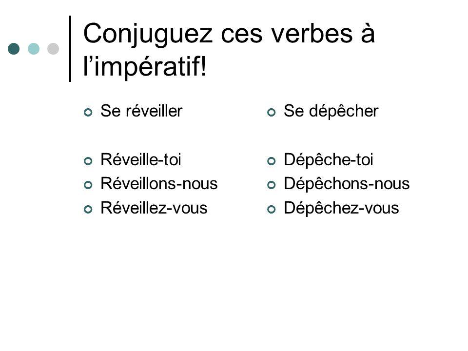 Conjuguez ces verbes à l'impératif!