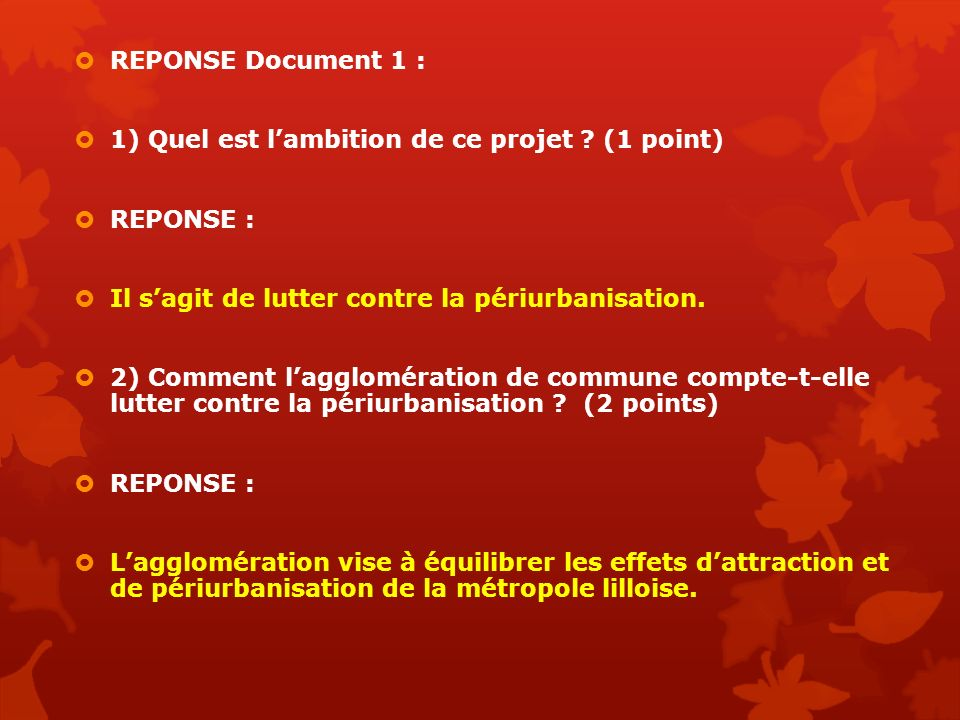 REPONSE Document 1 : 1) Quel est l'ambition de ce projet (1 point) REPONSE : Il s'agit de lutter contre la périurbanisation.