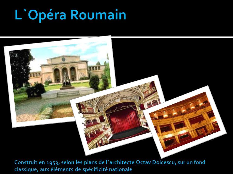 L`Opéra Roumain Construit en 1953, selon les plans de l`architecte Octav Doicescu, sur un fond classique, aux éléments de spécificité nationale.