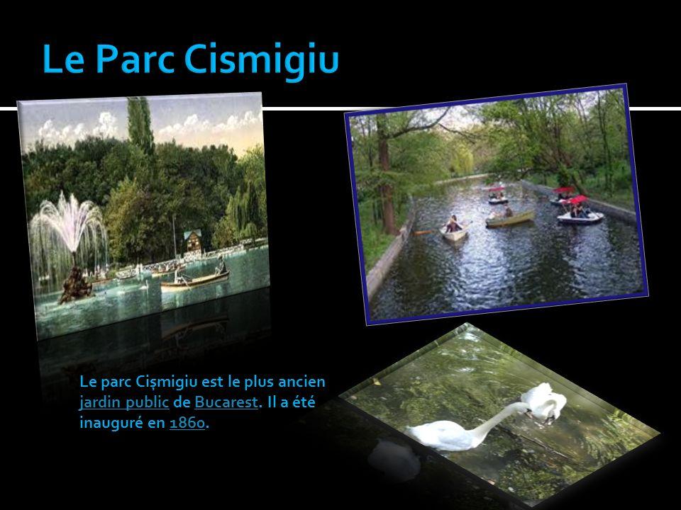 Le Parc Cismigiu Le parc Cișmigiu est le plus ancien jardin public de Bucarest.