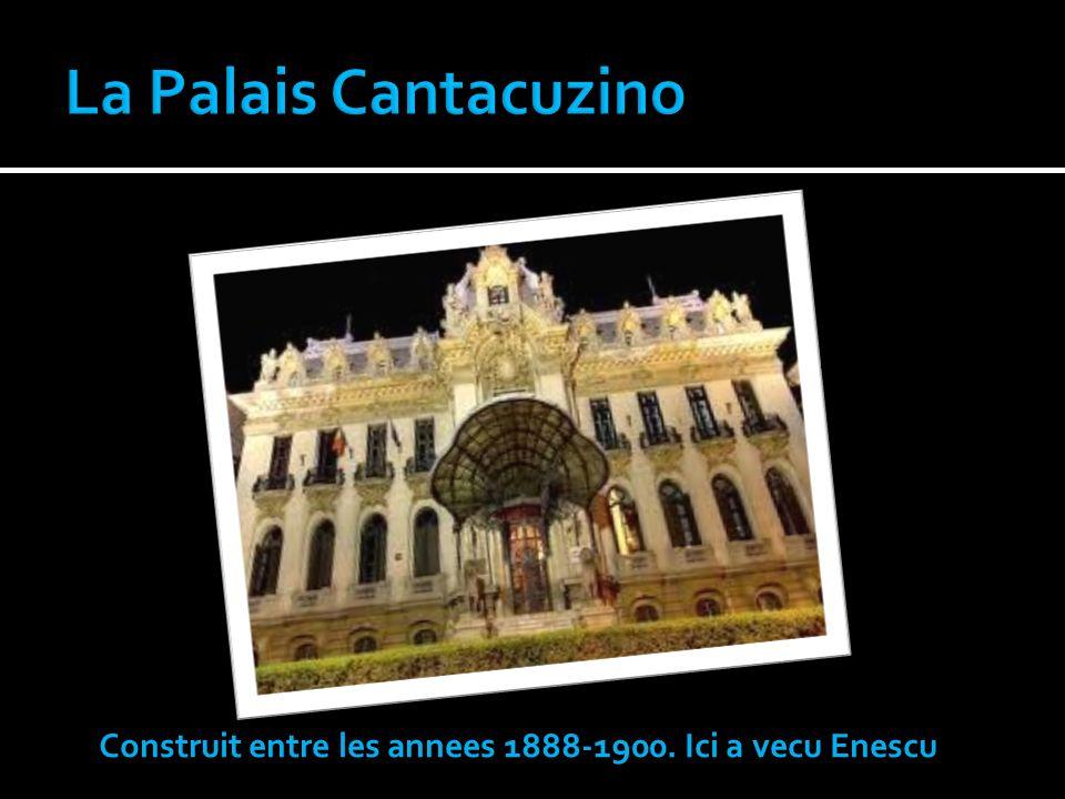 La Palais Cantacuzino Construit entre les annees 1888-1900. Ici a vecu Enescu