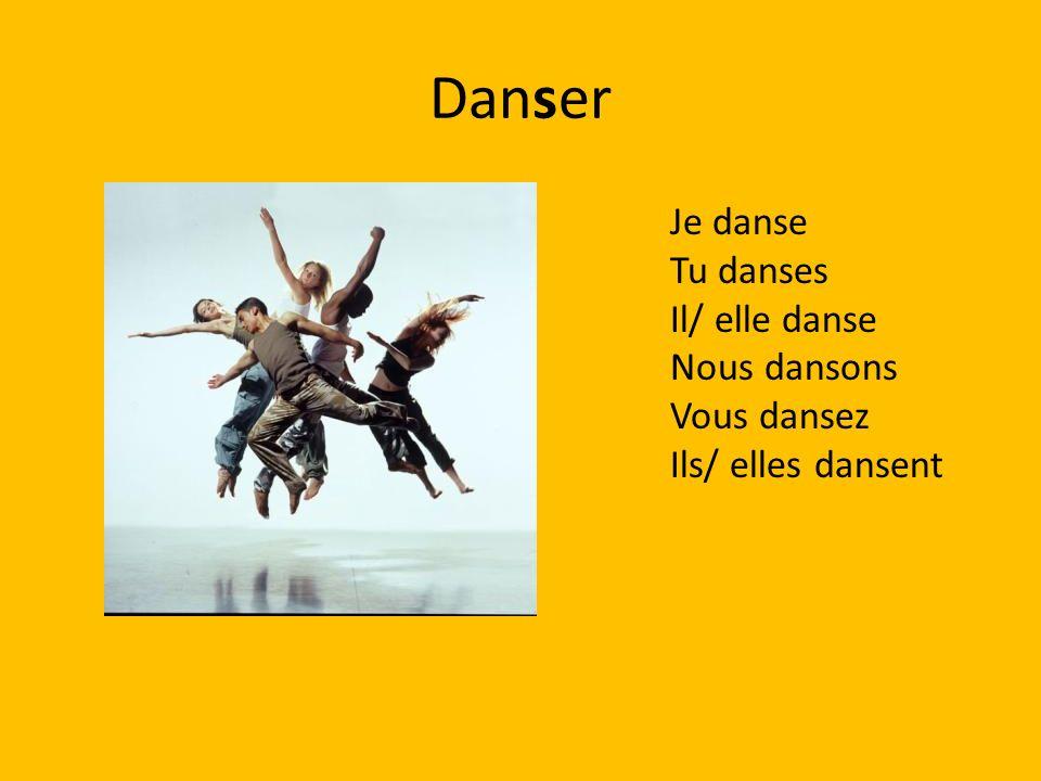Danser Je danse Tu danses Il/ elle danse Nous dansons Vous dansez