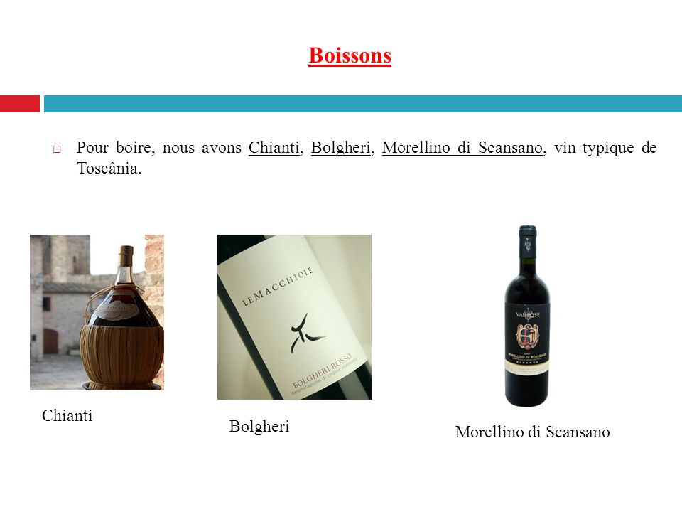 Boissons Pour boire, nous avons Chianti, Bolgheri, Morellino di Scansano, vin typique de Toscânia.