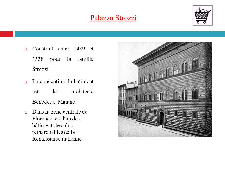 Palazzo Strozzi Construit entre 1489 et 1538 pour la famille Strozzi.