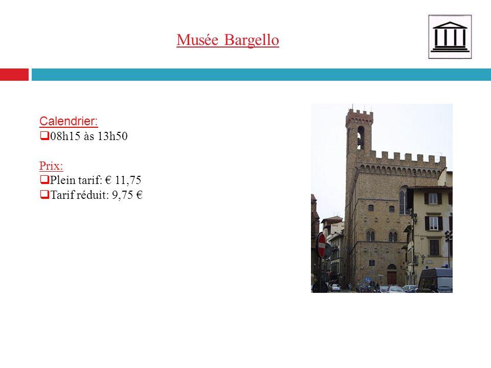 Musée Bargello Calendrier: 08h15 às 13h50 Prix: Plein tarif: € 11,75