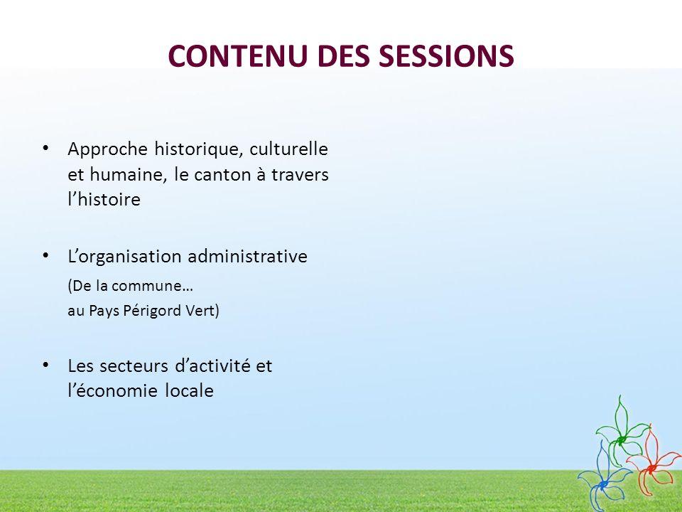 CONTENU DES SESSIONS Approche historique, culturelle et humaine, le canton à travers l'histoire. L'organisation administrative.