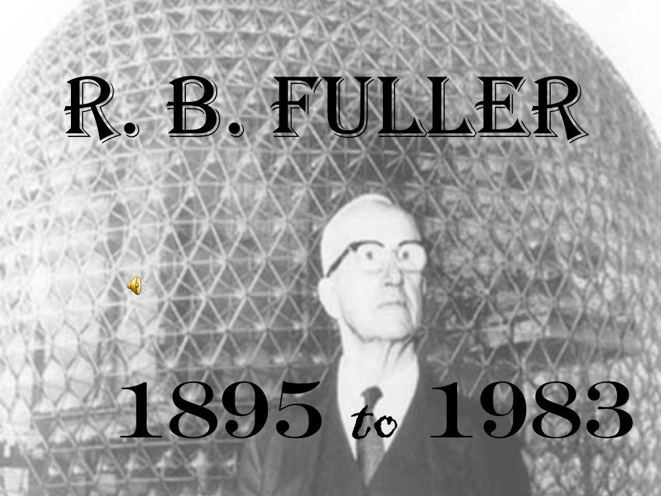 R. B. Fuller R. B. Fuller. 1895 (mille huit cent quatre-vingt quinze) à 1983 (mille neuf cent quatre-vingt trois).