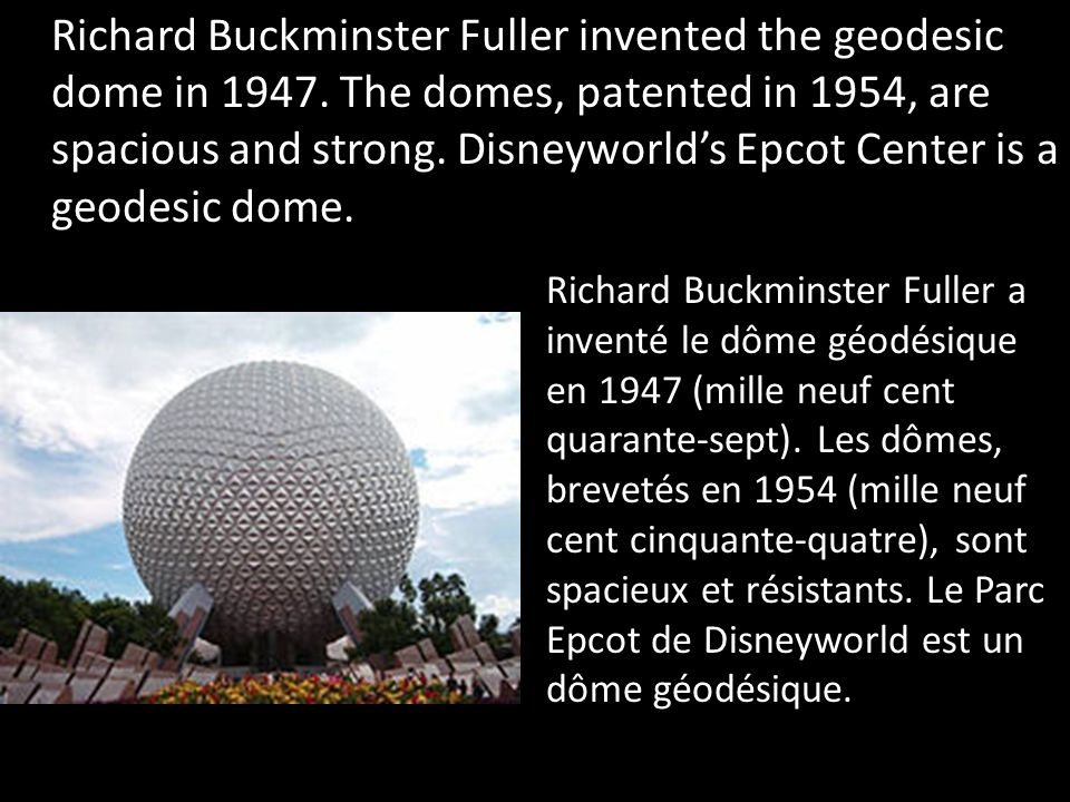 Richard Buckminster Fuller invented the geodesic dome in 1947