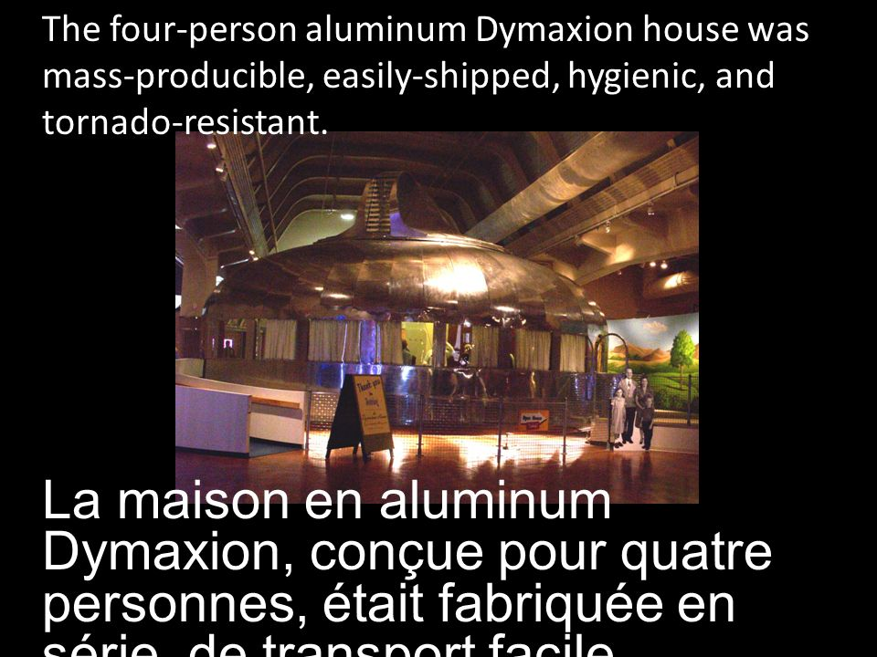 The four-person aluminum Dymaxion house was mass-producible, easily-shipped, hygienic, and tornado-resistant.